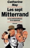 Catherine Nay - Les sept Mitterrand.