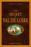 Catherine Nédélec et Philippe Nédélec - Guide secret du Val de Loire.
