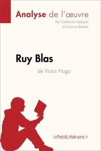 Catherine Nelissen et  Johanna Biehler - Ruy Blas de Victor Hugo (Analyse de l'oeuvre) - Comprendre la littérature avec lePetitLittéraire.fr.