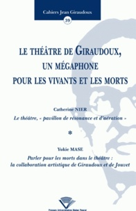 Catherine Nier et Yukie Mase - Le théâtre de Giraudoux, un mégaphone pour les vivants et les morts.