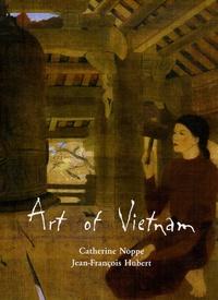 Catherine Noppe et Jean-François Hubert - Art of Vietnam - Edition en langue anglaise.