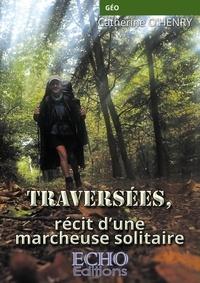 Catherine O'Henry - Traversées, récit d'une marcheuse solitaire.