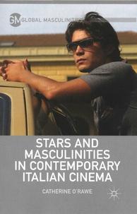 Catherine O'Rawe - Stars and Masculinities in Contemporary Italian Cinema.