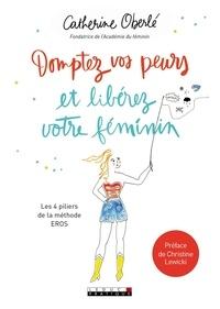 Catherine Oberlé - Domptez vos peurs et libérez votre féminin.