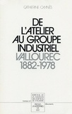 Catherine Omnès - De l'atelier au groupe industriel - Vallourec, 1882-1978.