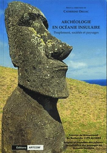 Catherine Orliac et  Collectif - Archéologie en Océanie insulaire - Peuplement, sociétés et paysages.