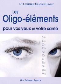 Catherine Orsoni-Dupont - Les oligo-éléments pour vos yeux et votre santé.