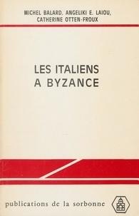 Catherine Otten-Froux et Michel Balard - Les Italiens et Byzance - Edition et présentation de documents.