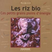 Catherine Oudot - Les riz bio - Ces petits grains pleins d'énergie.