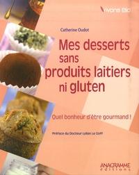 Catherine Oudot - Mes desserts sans produits laitiers ni gluten - Quel bonheur d'être gourmand!.