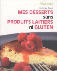 Catherine Oudot - Mes desserts sans produits laitiers ni gluten - Quel bonheur d'être gourmand !.
