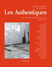 Catherine Panchout et Yves Michaud - Les authentiques - Dans les ateliers d'artistes du XXIe siècle. Les Pionnières II.