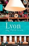 """Catherine Payen - Lyon au fil de la soie - Des canuts aux """"textiles intelligents"""", la soie comme fil conducteur d'une balade urbaine originale."""
