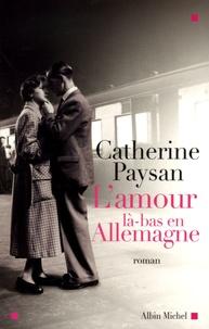 Catherine Paysan - L'amour là-bas en Allemagne.