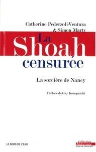 Catherine Pederzoli-Ventura et Simon Marty - La Shoah censurée - La sorcière de Nancy.