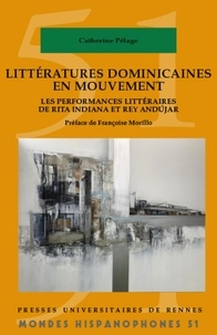 Catherine Pélage - Littératures dominicaines en mouvement - Les performances littéraires de Rita Indiana et Rey Andújar.