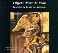 Catherine Penez - Objets d'art de l'Ain, témoins de la vie des hommes - 100 ans de conservation des antiquités et objets d'art dans l'Ain.