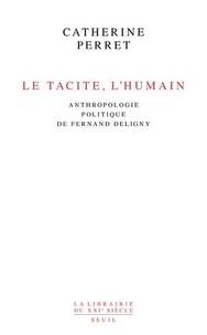 Catherine Perret - Le tacite, l'humain - Anthropologie politique de Fernand Deligny.