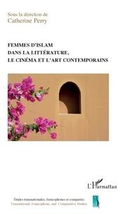 Catherine Perry - Femmes d'islam dans la littérature, le cinéma et l'art contemporains.