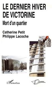 Catherine Petit et Philippe Lacoche - Le dernier hiver de Victorine - Mort d'un quartier.