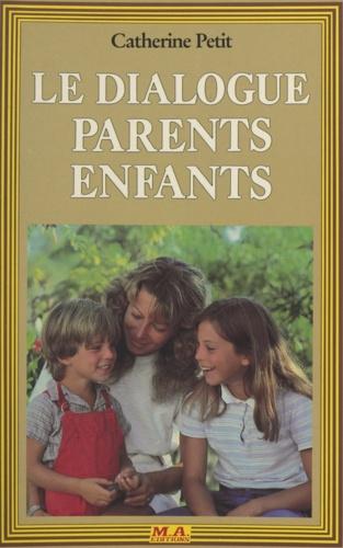 Catherine Petit et Didier Sénécal - Le dialogue parents enfants.