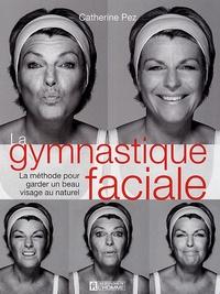 Catherine Pez - La gymnastique faciale - La méthode pour garder un beau visage naturel.