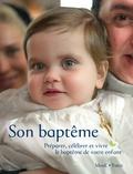Catherine Pic et Olivier Praud - Son baptême - Préparer, célébrer et vivre le baptême de notre enfant.