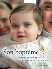 Catherine Pic et Olivier Praud - Son baptême - Préparer, célébrer et vivre le baptême de votre enfant.
