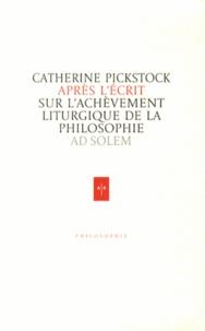 Catherine Pickstock - Après l'écrit - De l'achèvement liturgique de la philosophie.