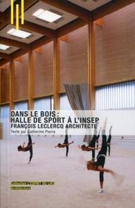 Catherine Pierre - Dans le bois : Halle de sport à l'INSEP - François Leclercq Architecte.
