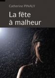 Catherine Pinaly - La fête à malheur.