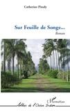 Catherine Pinaly - SUR FEUILLE DE SONGE   ROMAN.