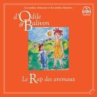 Catherine Pinard et Yvon Rioux - Le tour du monde  : Odile et Balivon : Le rap des animaux - Le rap des animaux.