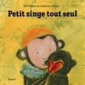 Catherine Pineur et Ulf Nilsson - Petit singe tout seul.