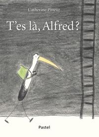 Catherine Pineur - T'es là, Alfred ?.