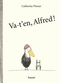 Catherine Pineur - Va-t'en Alfred !.