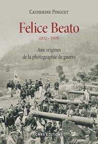 Catherine Pinguet - Felice Beato (1832-1909) - Aux origines de la photographie de guerre.