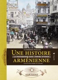 Catherine Pinguet - Une histoire arménienne - La photographie dans l'Empire ottoman.