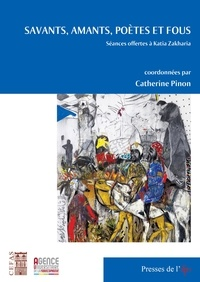Catherine Pinon - Savants, amants, poètes et fous - Séances offertes à Katia Zakharia.