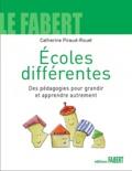 Catherine Piraud-Rouet - Ecoles différentes, - Des pédagogies pour grandir et apprendre autrement.