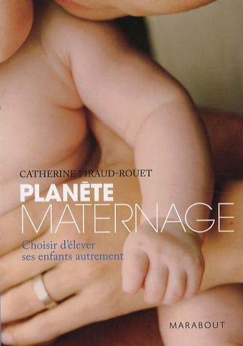 Planète maternage. Choisir d'élever ses enfants autrement