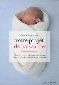 Catherine Piraud-Rouet - Votre projet de naissance - Carnet de bord interactif pour le penser, le rédiger et le négocier.