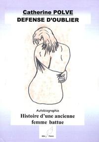Catherine Polvé - Défense d'oublier - Histoire d'une ancienne femme battue.