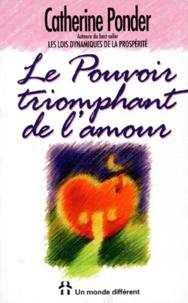 Catherine Ponder - Le pouvoir triomphant de l'amour.