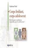 Catherine Potel - Corps brûlant, corps adolescent - Des thérapies à médiations corporelles pour les adolescents.