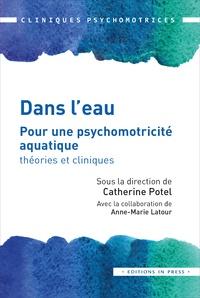 Catherine Potel - Dans l'eau - Pour une psychomotricité aquatique : théories et cliniques.
