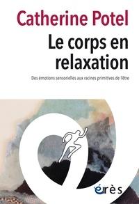 Catherine Potel - Le corps en relaxation - Des émotions sensorielles aux racines principale de l'être.