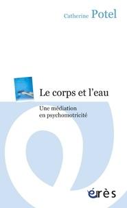 Catherine Potel - Le corps et l'eau - Une médiation en psychomotricité.