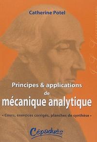 Catherine Potel - Principes et Applications de Mécanique Analytique - Cours, exercices corrigés, planches de synthèse.
