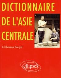 Catherine Poujol - Dictionnaire de l'Asie centrale.